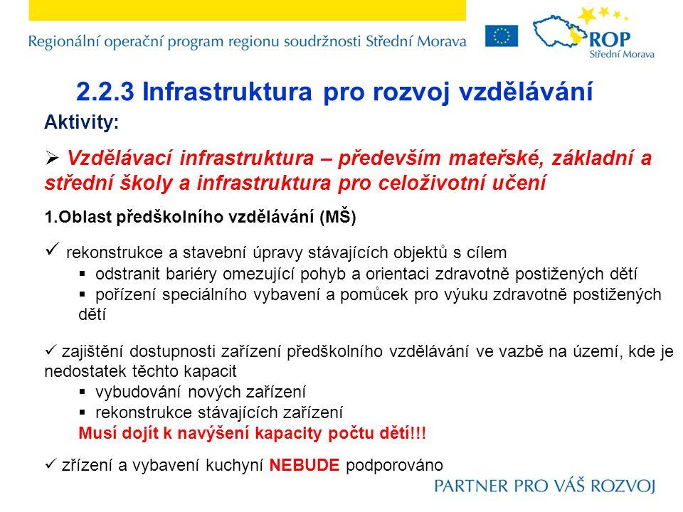 2.2.3 Infrastruktura pro rozvoj vzdělávání Aktivity:  Vzdělávací infrastruktura – především mateřské, základní a střední školy a infrastruktura pro c