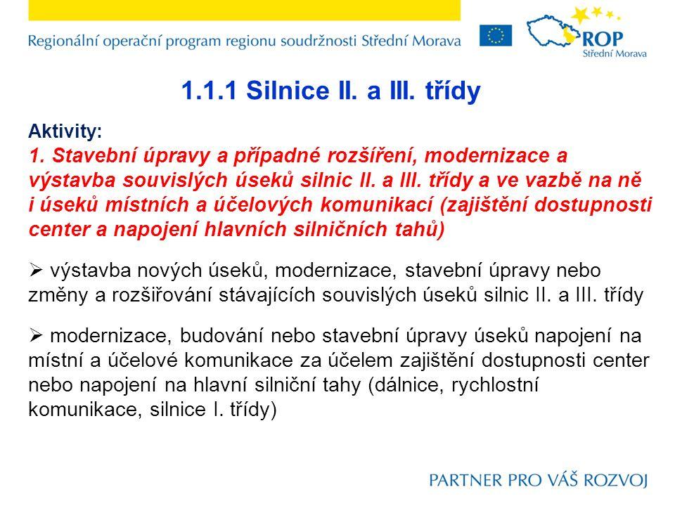 1.1.1 Silnice II. a III. třídy Aktivity: 1. Stavební úpravy a případné rozšíření, modernizace a výstavba souvislých úseků silnic II. a III. třídy a ve