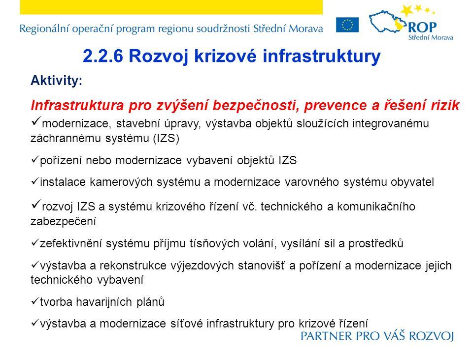 2.2.6 Rozvoj krizové infrastruktury Aktivity: Infrastruktura pro zvýšení bezpečnosti, prevence a řešení rizik modernizace, stavební úpravy, výstavba o