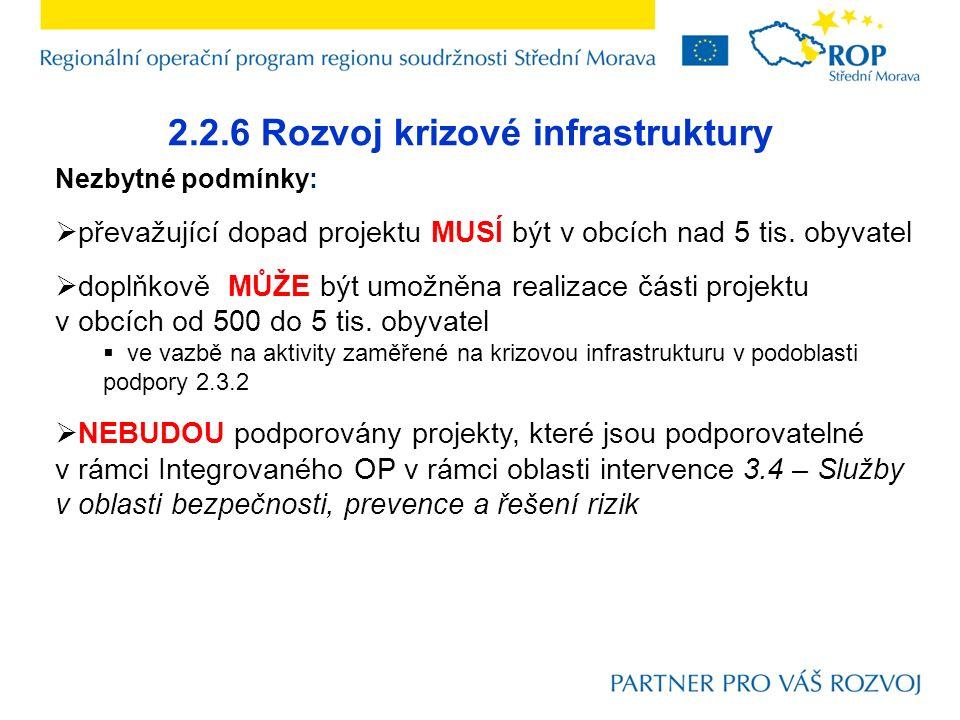 2.2.6 Rozvoj krizové infrastruktury Nezbytné podmínky:  převažující dopad projektu MUSÍ být v obcích nad 5 tis. obyvatel  doplňkově MŮŽE být umožněn