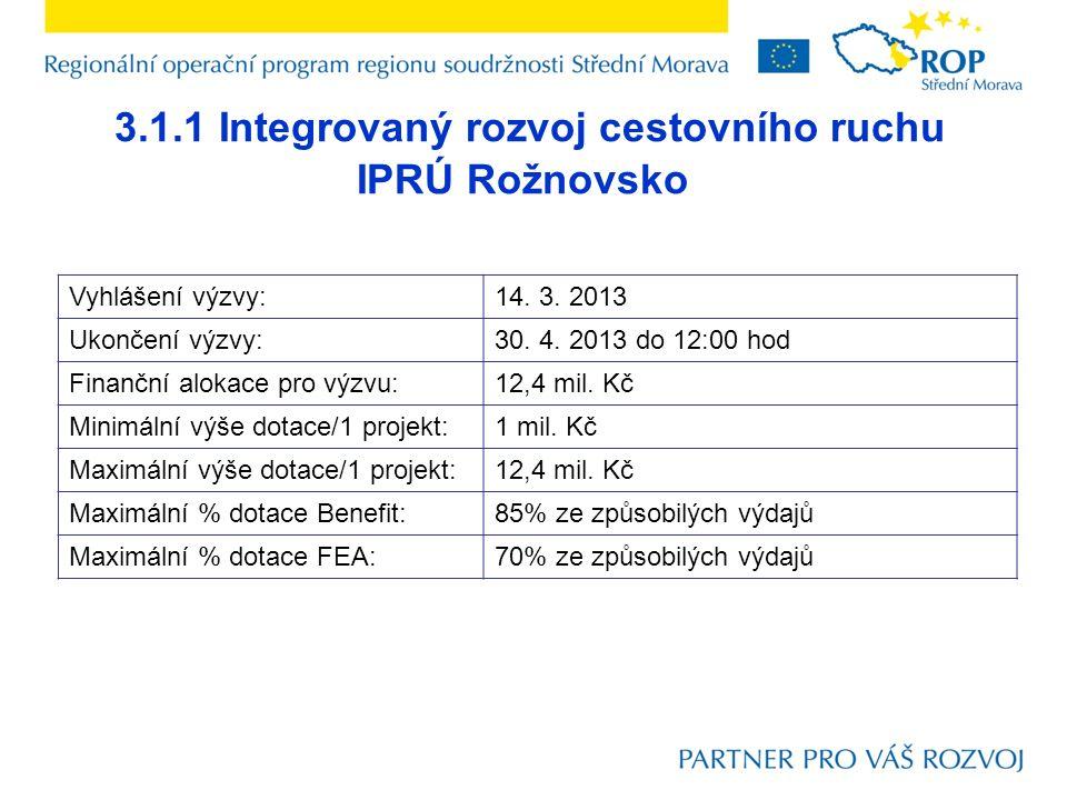 3.1.1 Integrovaný rozvoj cestovního ruchu IPRÚ Rožnovsko Vyhlášení výzvy:14. 3. 2013 Ukončení výzvy:30. 4. 2013 do 12:00 hod Finanční alokace pro výzv