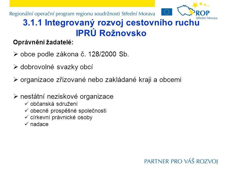 3.1.1 Integrovaný rozvoj cestovního ruchu IPRÚ Rožnovsko Oprávnění žadatelé:  obce podle zákona č.