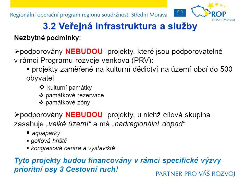 3.2 Veřejná infrastruktura a služby Nezbytné podmínky:  podporovány NEBUDOU projekty, které jsou podporovatelné v rámci Programu rozvoje venkova (PRV