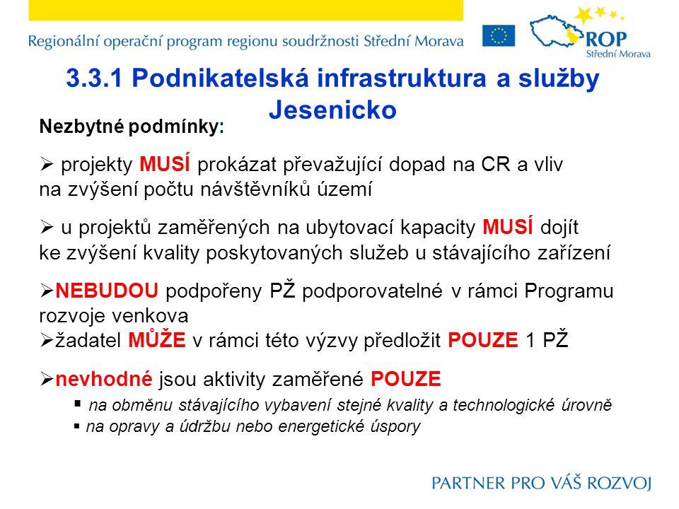 3.3.1 Podnikatelská infrastruktura a služby Jesenicko Nezbytné podmínky:  projekty MUSÍ prokázat převažující dopad na CR a vliv na zvýšení počtu návš