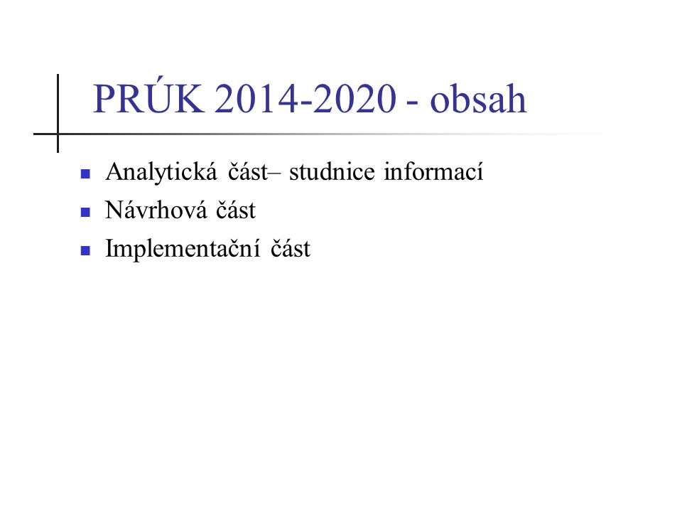 PRÚK 2014-2020 - obsah Analytická část– studnice informací Návrhová část Implementační část