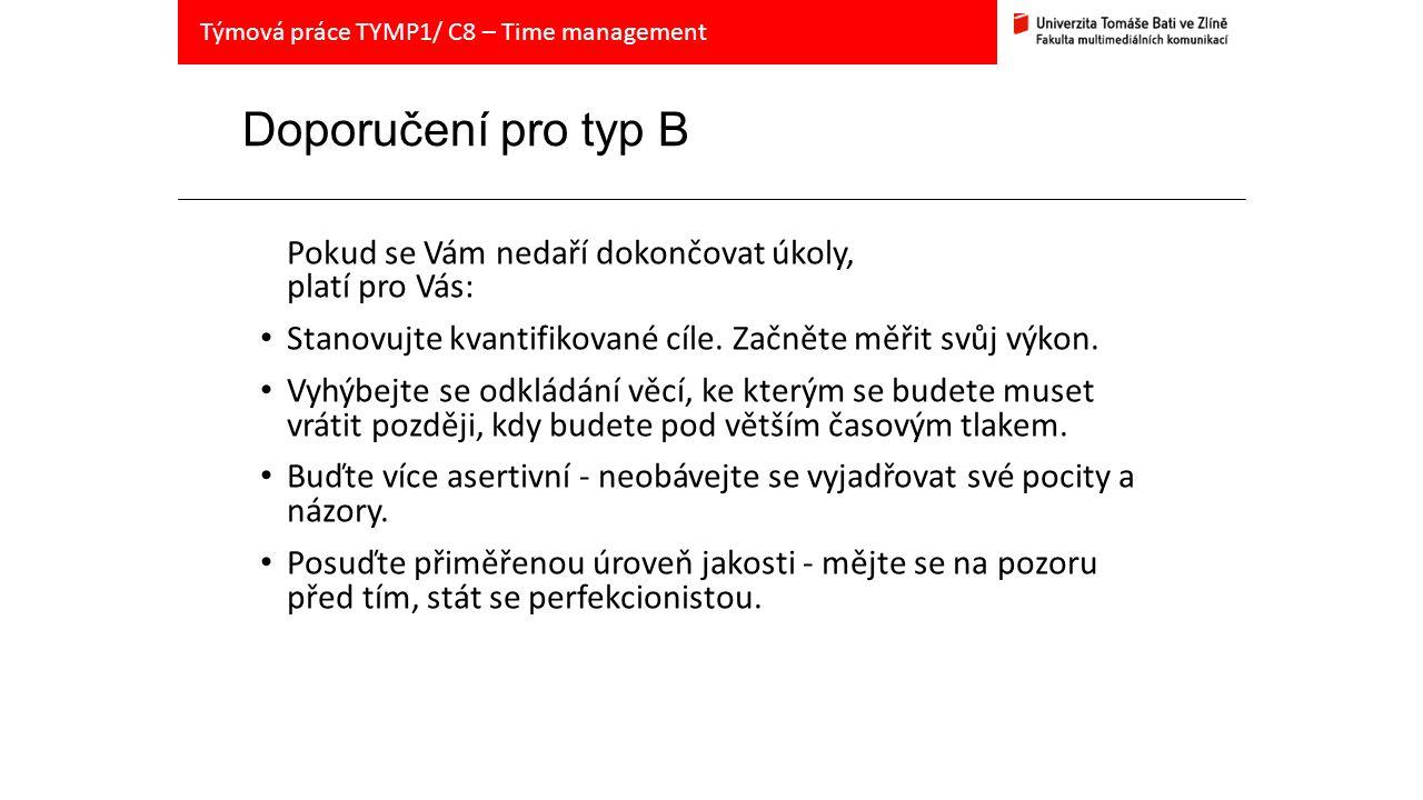 Doporučení pro typ B Pokud se Vám nedaří dokončovat úkoly, platí pro Vás: Stanovujte kvantifikované cíle.