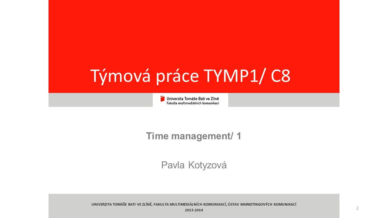2 Týmová práce TYMP1/ C8 Time management/ 1 Pavla Kotyzová UNIVERZITA TOMÁŠE BATI VE ZLÍNĚ, FAKULTA MULTIMEDIÁLNÍCH KOMUNIKACÍ, ÚSTAV MARKETINGOVÝCH KOMUNIKACÍ 2013-2014