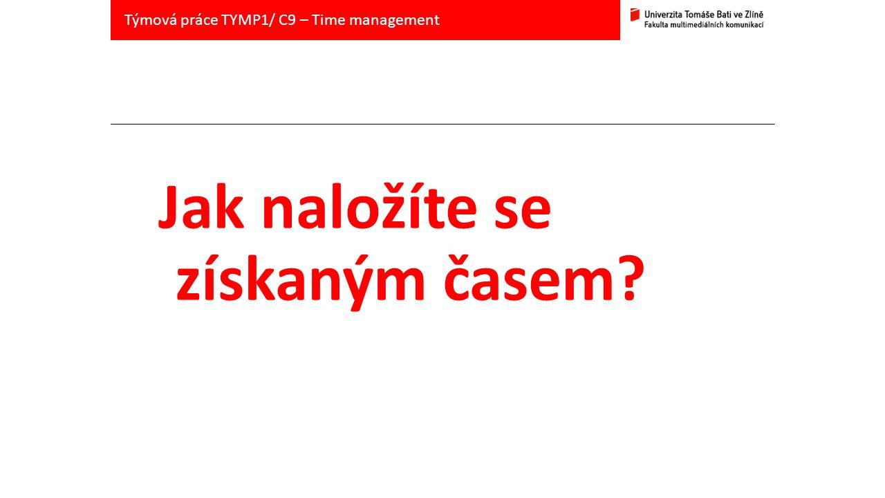 Jak naložíte se získaným časem Týmová práce TYMP1/ C9 – Time management