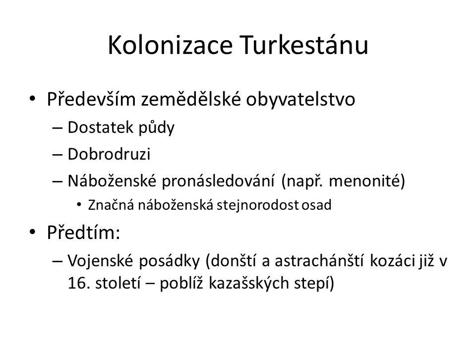 Kolonizace Turkestánu Především zemědělské obyvatelstvo – Dostatek půdy – Dobrodruzi – Náboženské pronásledování (např.