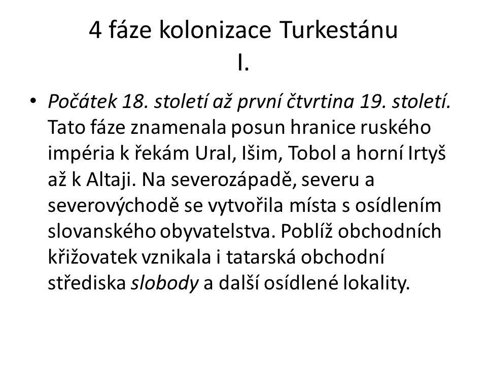 4 fáze kolonizace Turkestánu I. Počátek 18. století až první čtvrtina 19.
