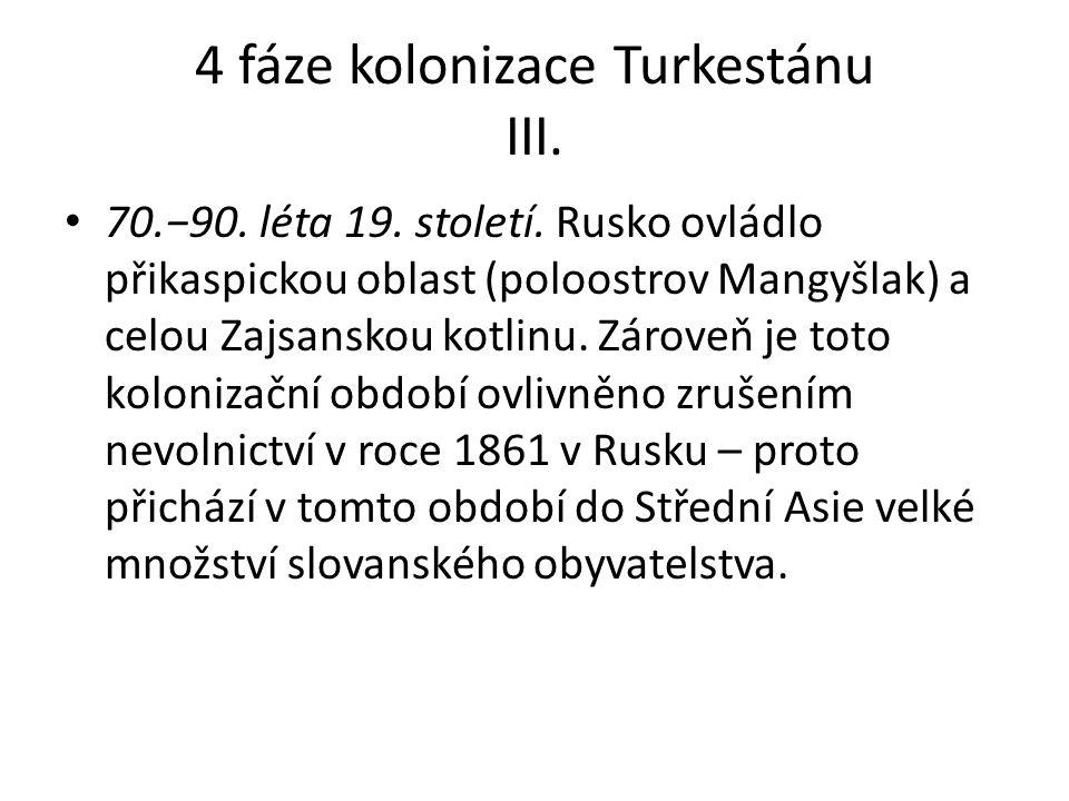 4 fáze kolonizace Turkestánu III. 70.−90. léta 19.