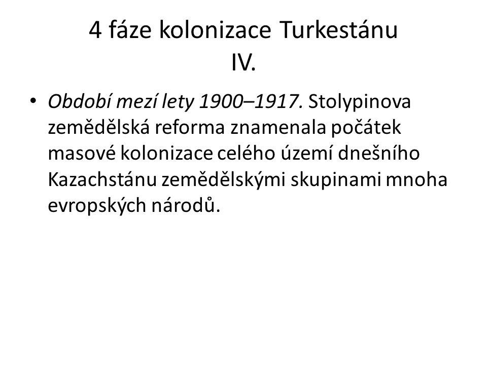 4 fáze kolonizace Turkestánu IV. Období mezí lety 1900–1917.