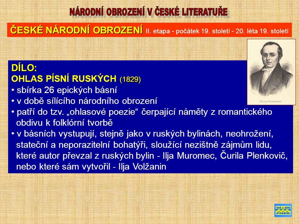 DÍLO: (1829) OHLAS PÍSNÍ RUSKÝCH (1829) sbírka 26 epických básní v době sílícího národního obrození patří do tzv.