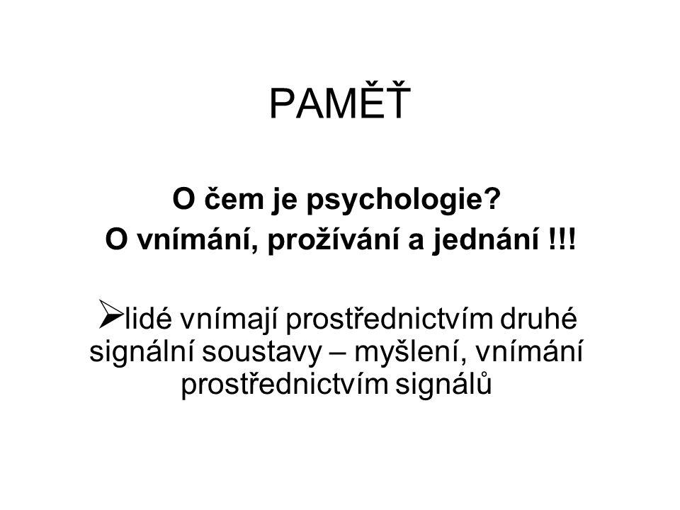 PAMĚŤ O čem je psychologie. O vnímání, prožívání a jednání !!.