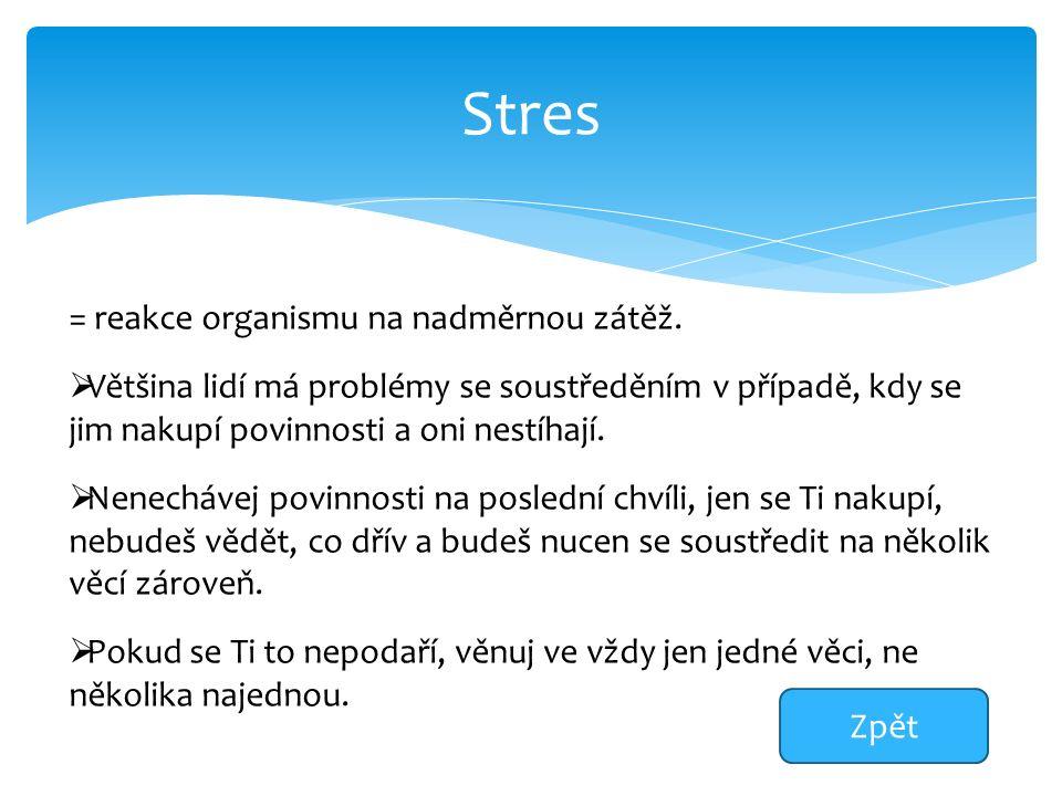 Stres = reakce organismu na nadměrnou zátěž.  Většina lidí má problémy se soustředěním v případě, kdy se jim nakupí povinnosti a oni nestíhají.  Nen