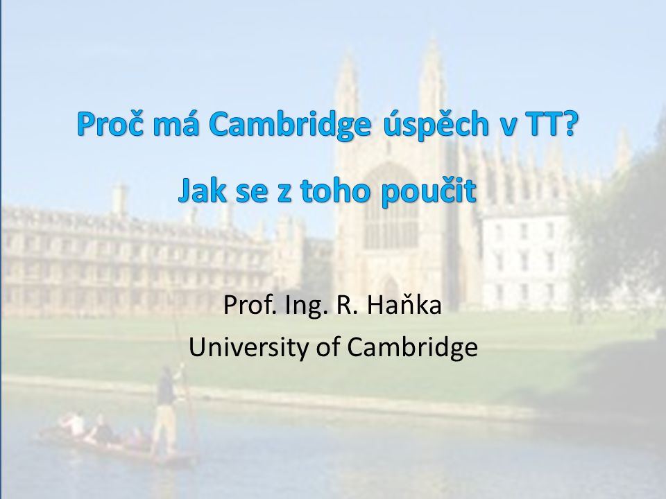 Where and What is Cambridge.Cambridge je malé město 75km severně od Londýna © Prof R.