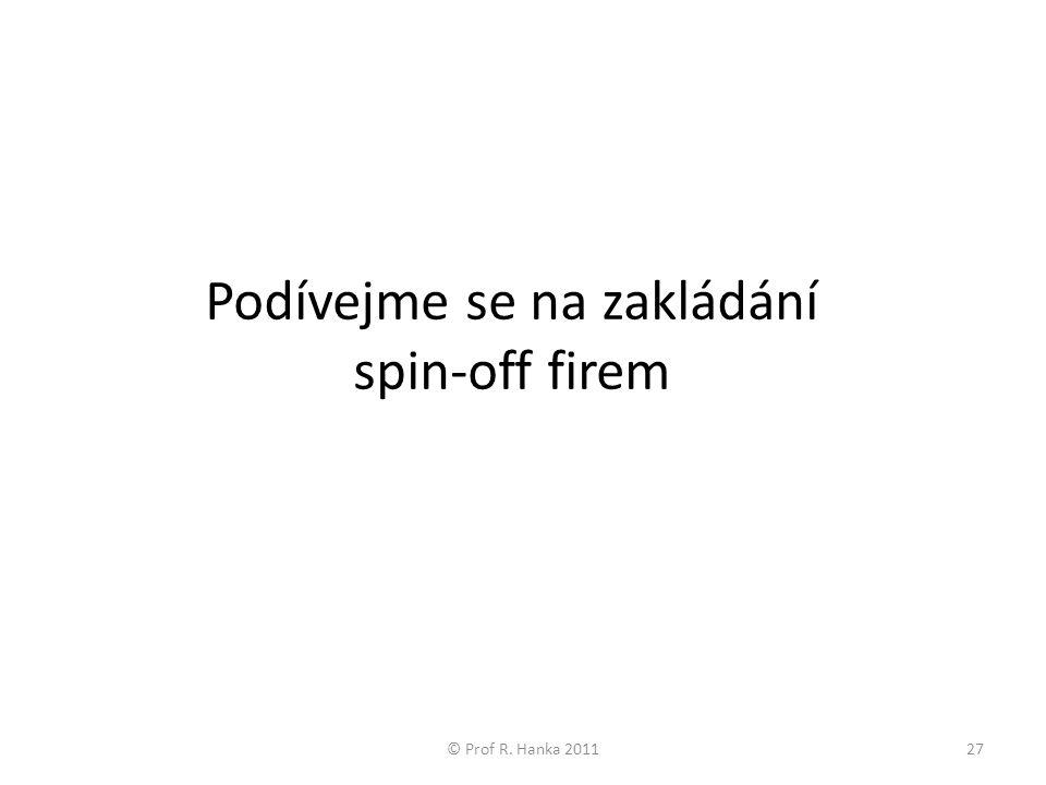 Podívejme se na zakládání spin-off firem © Prof R. Hanka 201127