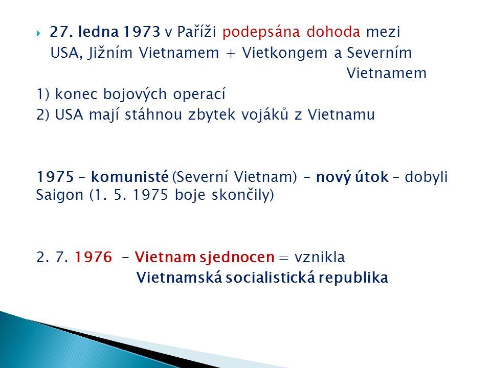  27. ledna 1973 v Paříži podepsána dohoda mezi USA, Jižním Vietnamem + Vietkongem a Severním Vietnamem 1) konec bojových operací 2) USA mají stáhnou