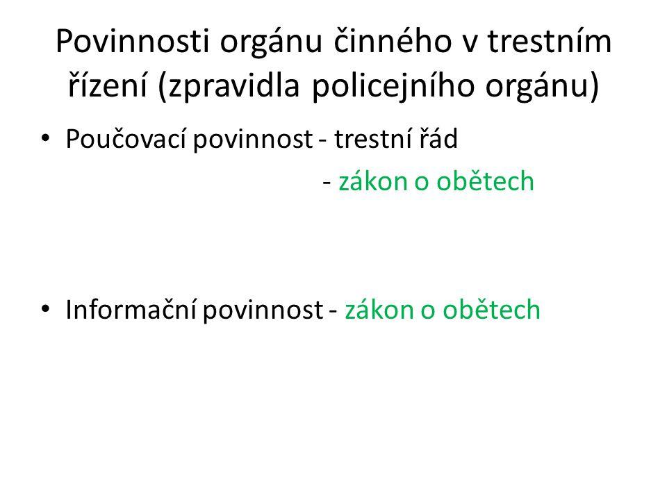 Povinnosti orgánu činného v trestním řízení (zpravidla policejního orgánu) Poučovací povinnost - trestní řád - zákon o obětech Informační povinnost - zákon o obětech