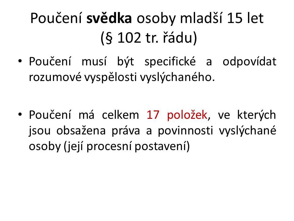 Poučení svědka osoby mladší 15 let (§ 102 tr.