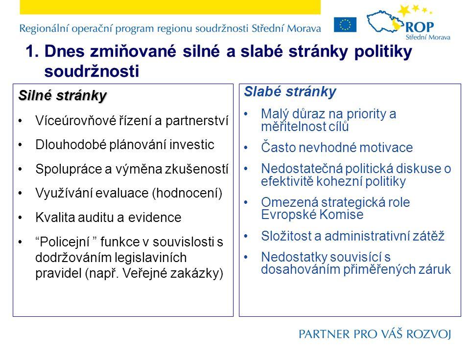 1. Dnes zmiňované silné a slabé stránky politiky soudržnosti Silné stránky Víceúrovňové řízení a partnerství Dlouhodobé plánování investic Spolupráce