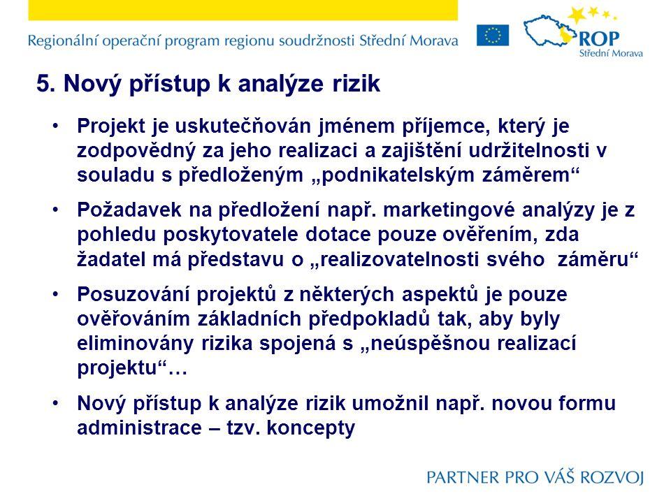 5. Nový přístup k analýze rizik Projekt je uskutečňován jménem příjemce, který je zodpovědný za jeho realizaci a zajištění udržitelnosti v souladu s p