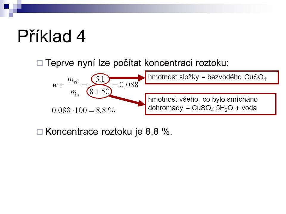Příklad 4  Teprve nyní lze počítat koncentraci roztoku:  Koncentrace roztoku je 8,8 %.