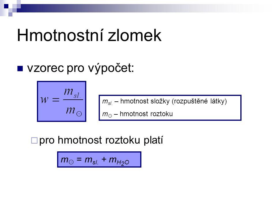 Hmotnostní zlomek vzorec pro výpočet:  pro hmotnost roztoku platí m sl.
