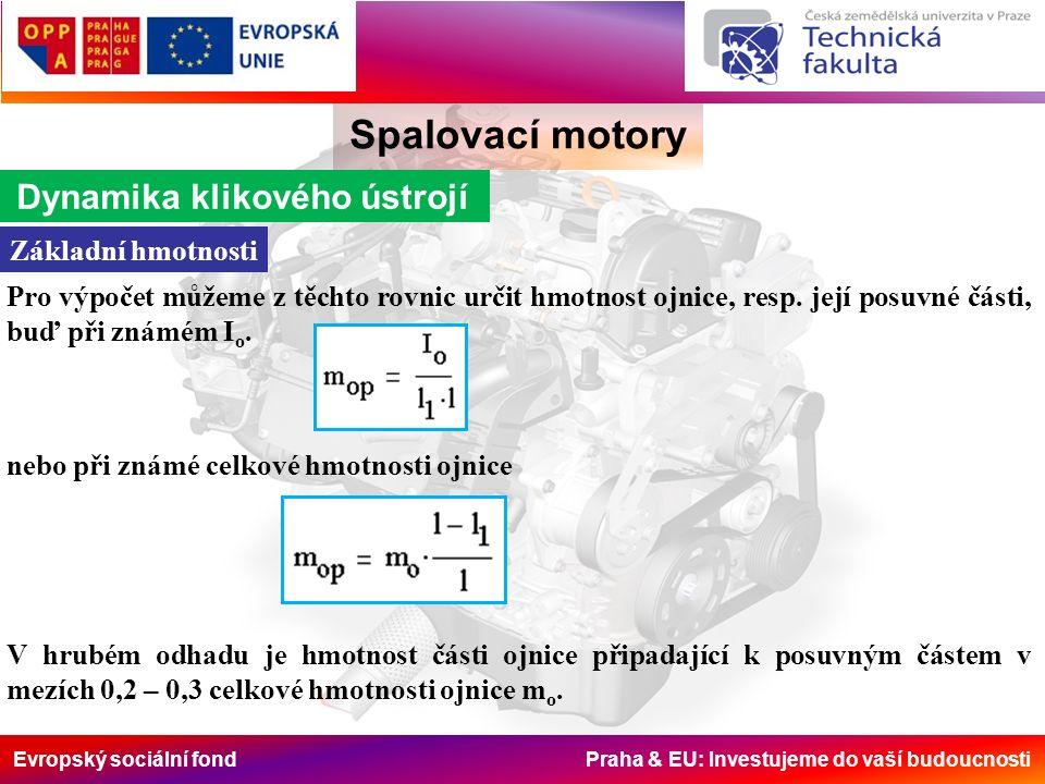 Evropský sociální fond Praha & EU: Investujeme do vaší budoucnosti Spalovací motory Dynamika klikového ústrojí Základní hmotnosti Pro výpočet můžeme z těchto rovnic určit hmotnost ojnice, resp.