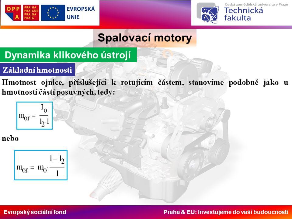Evropský sociální fond Praha & EU: Investujeme do vaší budoucnosti Spalovací motory Dynamika klikového ústrojí Základní hmotnosti Hmotnost ojnice, příslušející k rotujícím částem, stanovíme podobně jako u hmotností částí posuvných, tedy: nebo