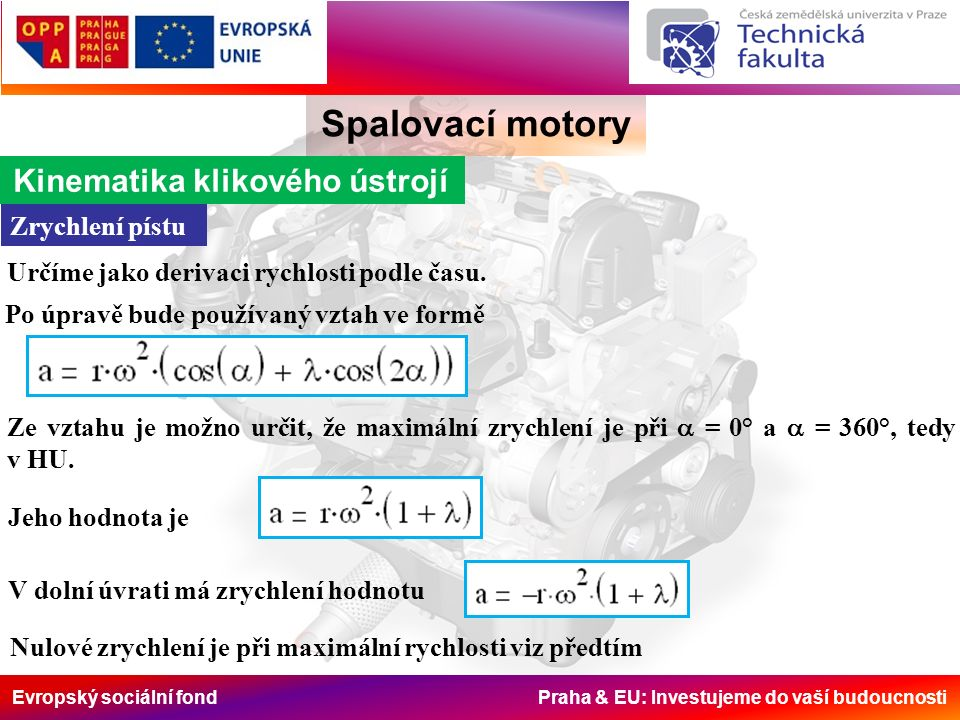 Evropský sociální fond Praha & EU: Investujeme do vaší budoucnosti Spalovací motory Kinematika klikového ústrojí Zrychlení pístu Určíme jako derivaci rychlosti podle času.