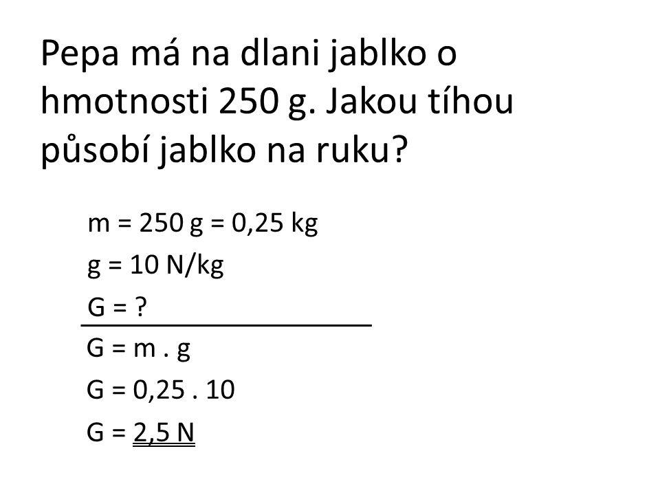 výpočet hmotnosti známe-li tíhu tělesa: G m. g m = G : g