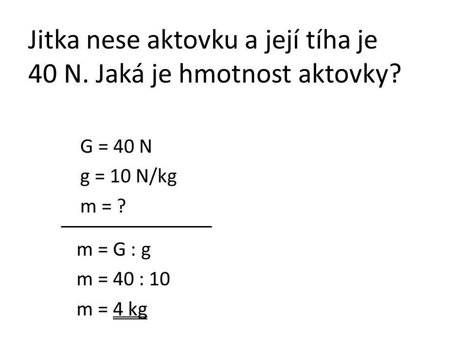 Jitka nese aktovku a její tíha je 40 N. Jaká je hmotnost aktovky.