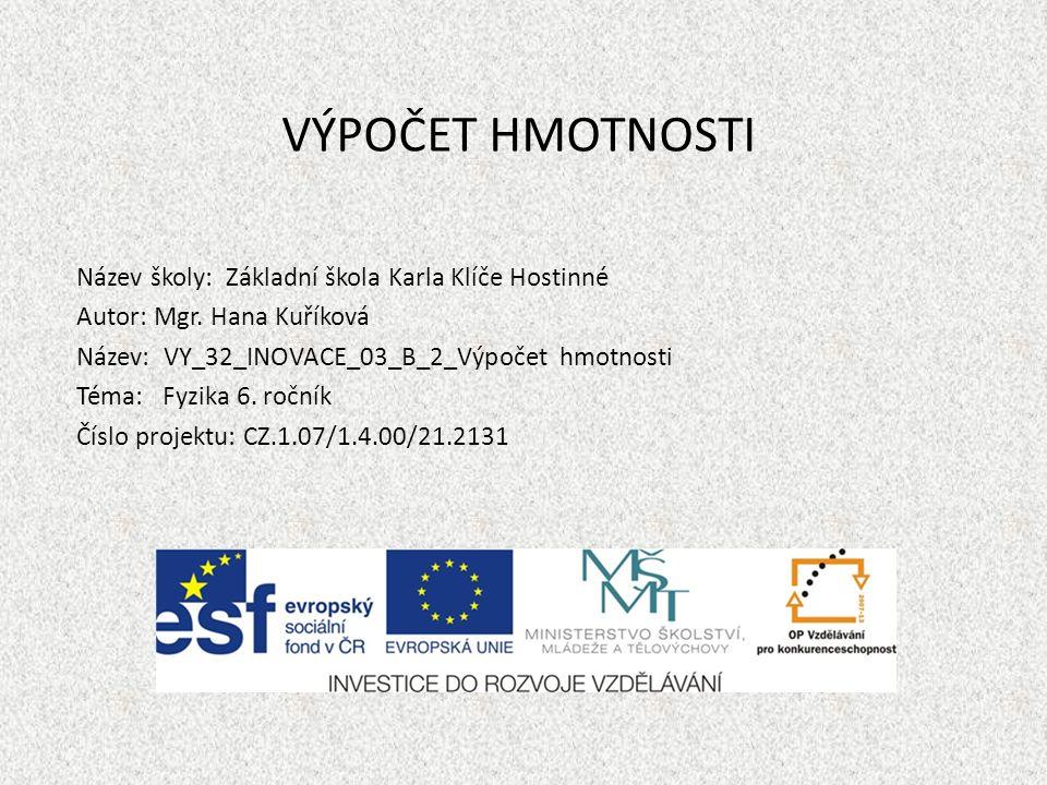 AutorMgr.Hana Kuříková Vytvořeno dne6.2.2012 Odpilotováno dne14.2.2012ve třídě6.