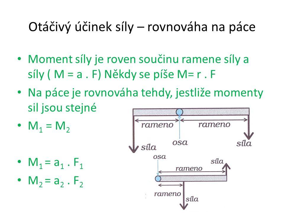 Otáčivý účinek síly – rovnováha na páce Moment síly je roven součinu ramene síly a síly ( M = a.