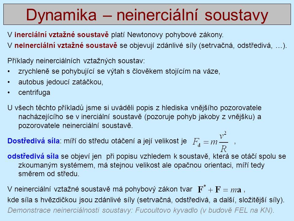 V inerciální vztažné soustavě platí Newtonovy pohybové zákony.