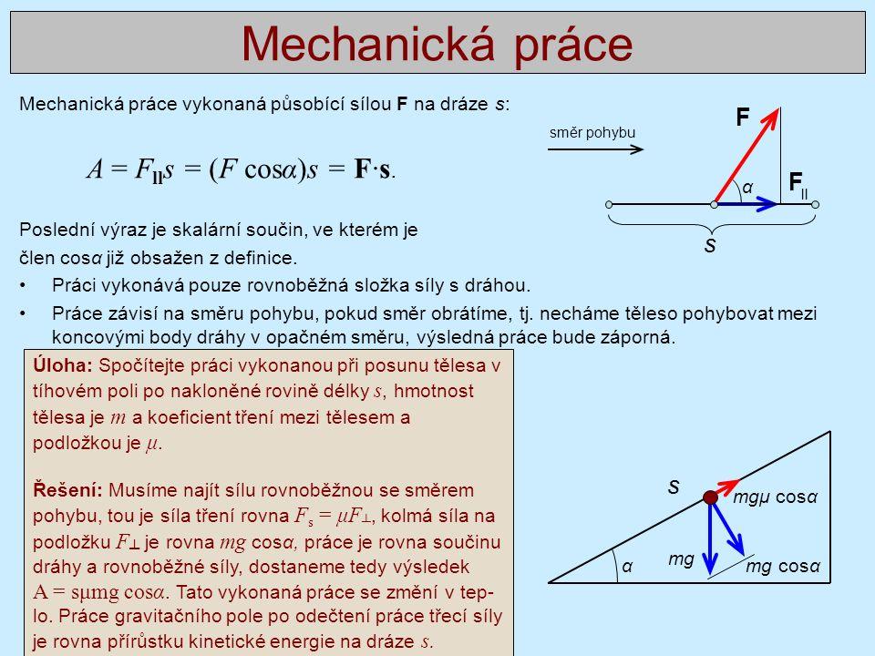 Mechanická práce vykonaná působící sílou F na dráze s: A = F ll s = (F cosα)s = F∙s.