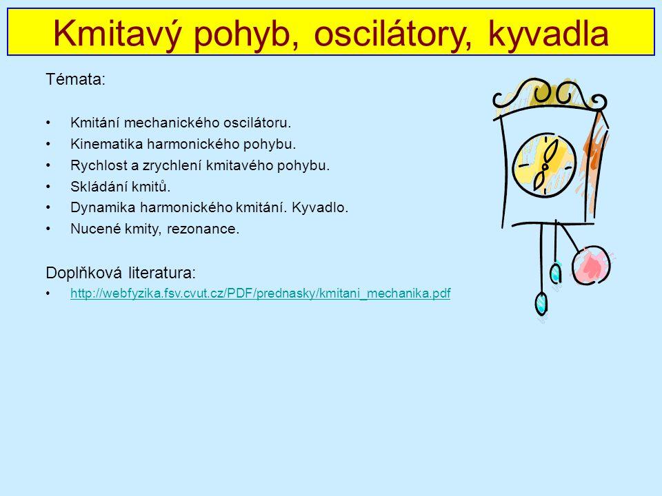 Témata: Kmitání mechanického oscilátoru. Kinematika harmonického pohybu.