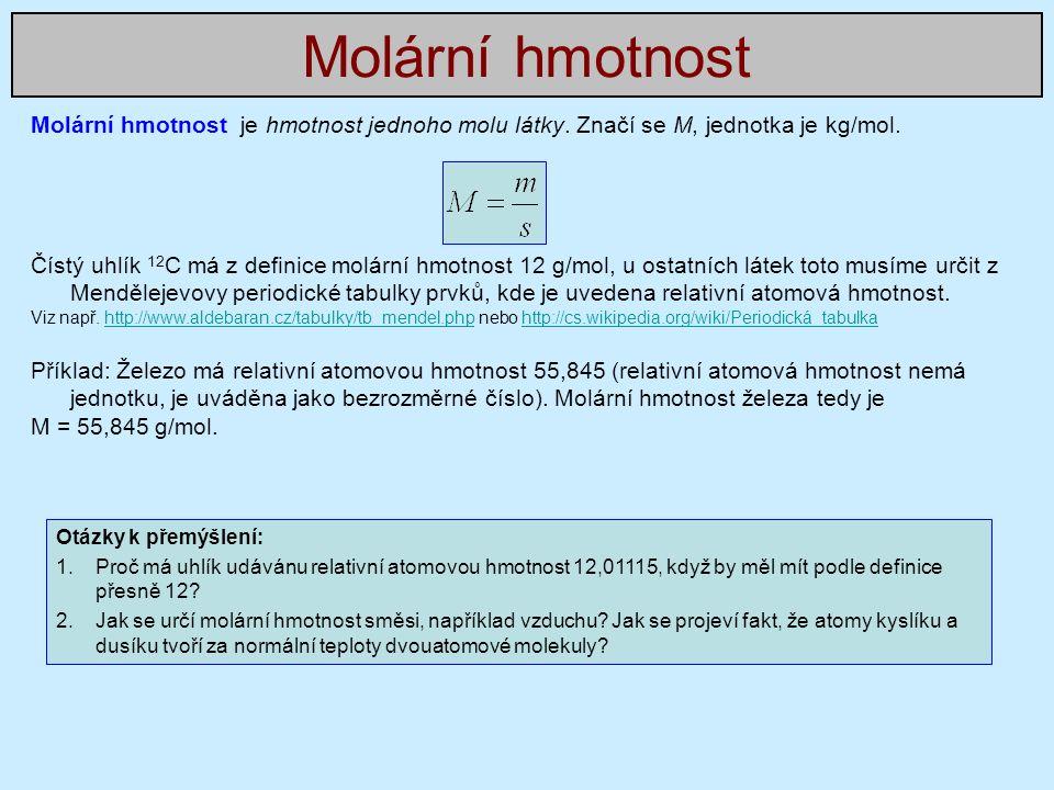 Molární hmotnost je hmotnost jednoho molu látky. Značí se M, jednotka je kg/mol.