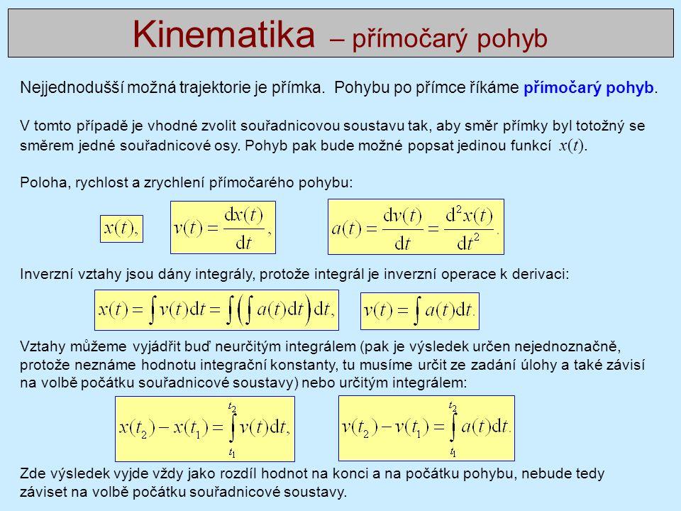 Inverzní vztahy jsou dány integrály, protože integrál je inverzní operace k derivaci: Vztahy můžeme vyjádřit buď neurčitým integrálem (pak je výsledek určen nejednoznačně, protože neznáme hodnotu integrační konstanty, tu musíme určit ze zadání úlohy a také závisí na volbě počátku souřadnicové soustavy) nebo určitým integrálem: Zde výsledek vyjde vždy jako rozdíl hodnot na konci a na počátku pohybu, nebude tedy záviset na volbě počátku souřadnicové soustavy.