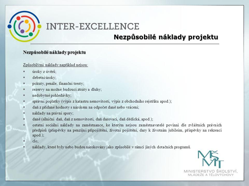 Nezpůsobilé náklady projektu Způsobilými náklady například nejsou:  úroky z úvěrů;  debetní úroky;  pokuty, penále, finanční tresty;  rezervy na m