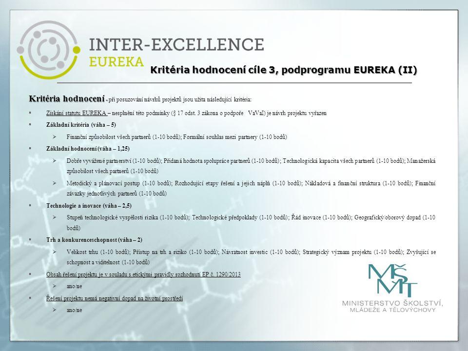 Kritéria hodnocení - Kritéria hodnocení - při posuzování návrhů projektů jsou užita následující kritéria:  Získání statutu EUREKA – nesplnění této po