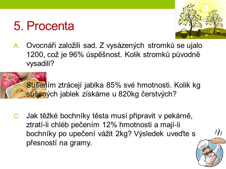 5. Procenta A. Ovocnáři založili sad. Z vysázených stromků se ujalo 1200, což je 96% úspěšnost.
