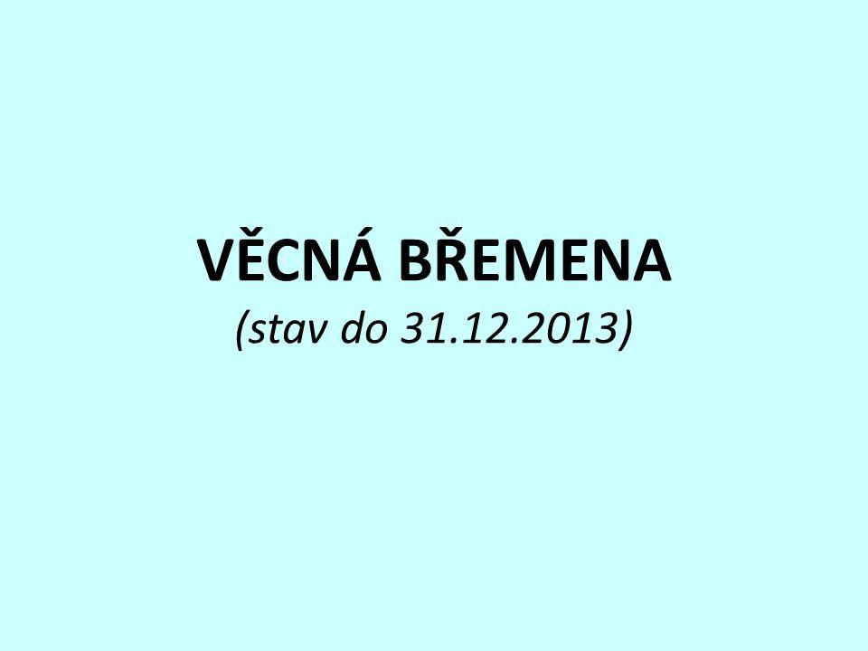 VĚCNÁ BŘEMENA (stav do 31.12.2013)