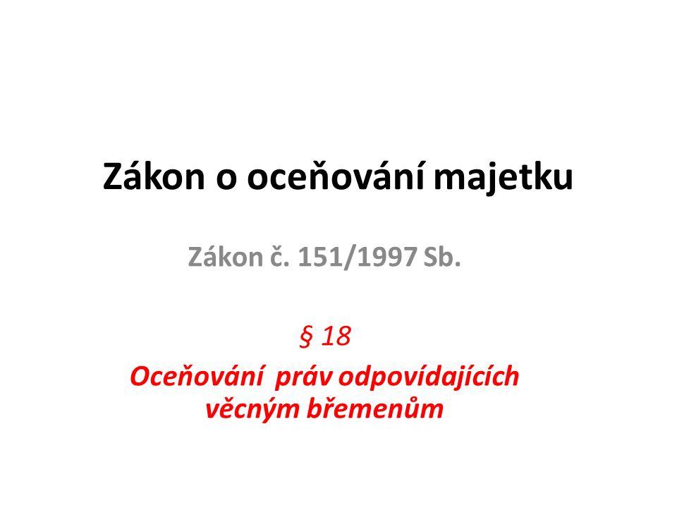 Zákon o oceňování majetku Zákon č. 151/1997 Sb. § 18 Oceňování práv odpovídajících věcným břemenům