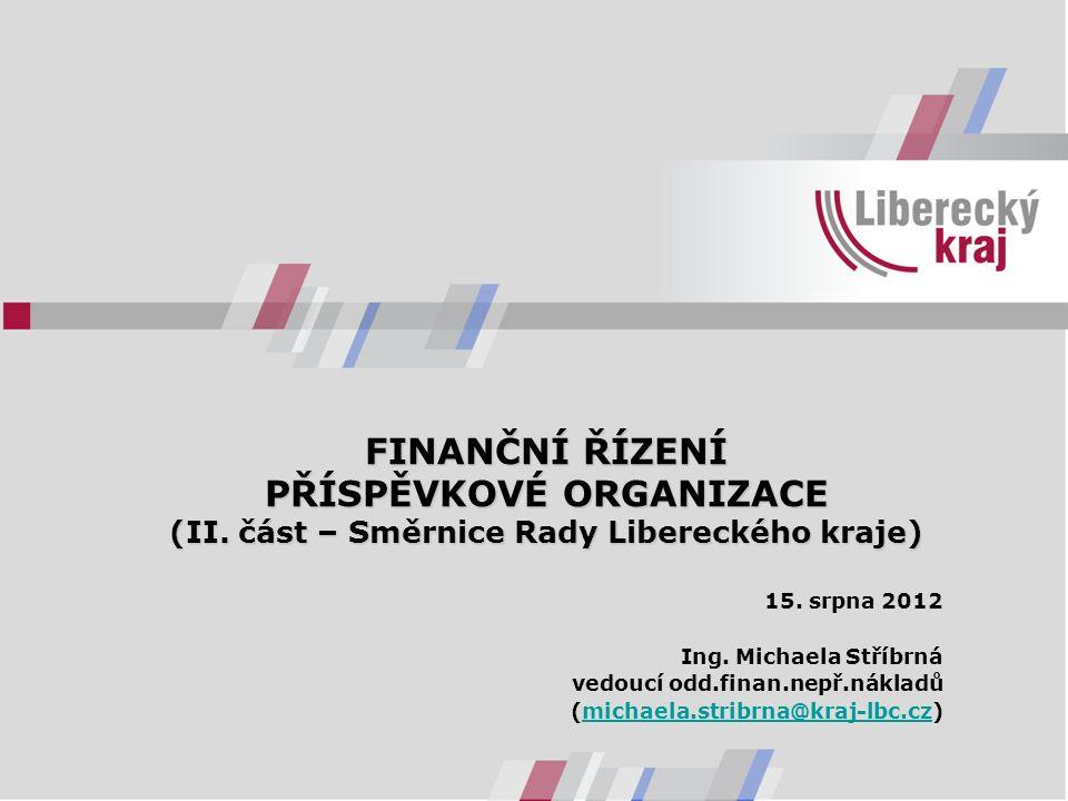 FINANČNÍ ŘÍZENÍ PŘÍSPĚVKOVÉ ORGANIZACE (II. část – Směrnice Rady Libereckého kraje) 15.