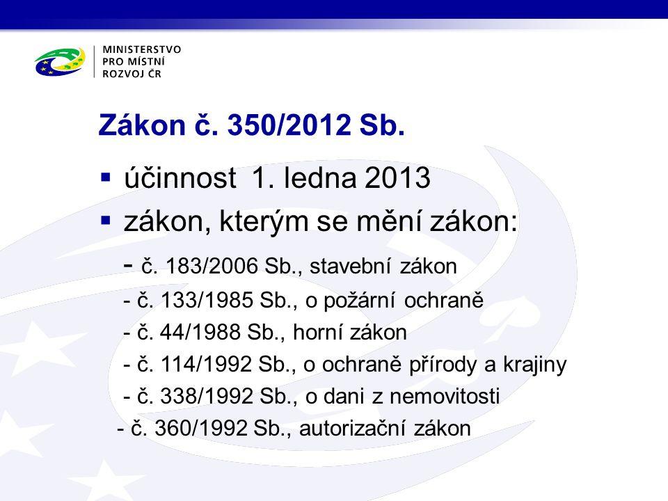 Zákon č. 350/2012 Sb.  účinnost 1. ledna 2013  zákon, kterým se mění zákon: - č.