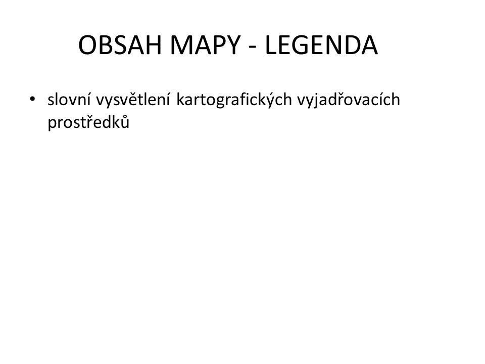 OBSAH MAPY - LEGENDA slovní vysvětlení kartografických vyjadřovacích prostředků