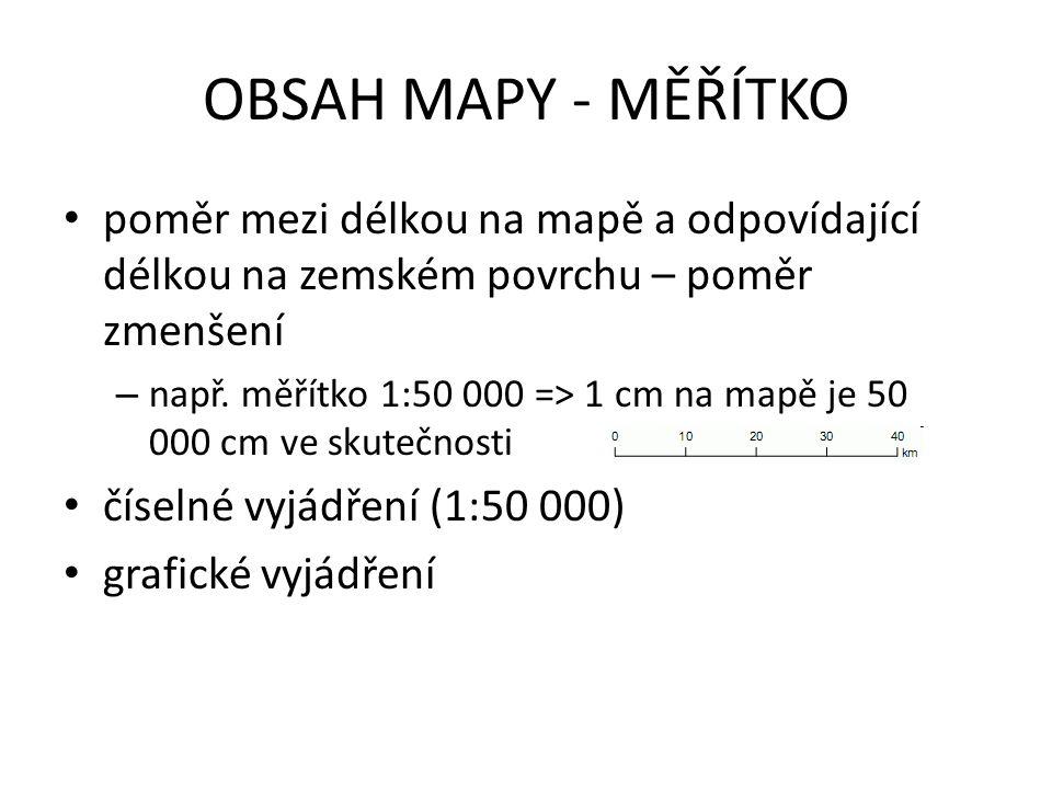 OBSAH MAPY - MĚŘÍTKO poměr mezi délkou na mapě a odpovídající délkou na zemském povrchu – poměr zmenšení – např.