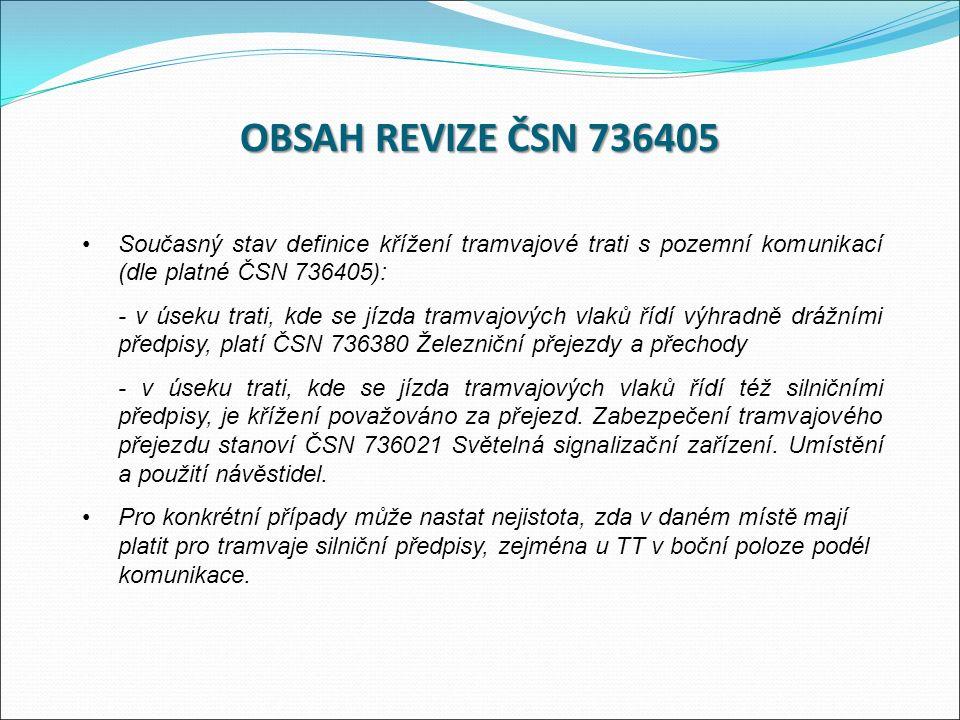 Současný stav definice křížení tramvajové trati s pozemní komunikací (dle platné ČSN 736405): - v úseku trati, kde se jízda tramvajových vlaků řídí výhradně drážními předpisy, platí ČSN 736380 Železniční přejezdy a přechody - v úseku trati, kde se jízda tramvajových vlaků řídí též silničními předpisy, je křížení považováno za přejezd.